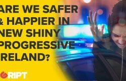 Are we safer and happier in the new, shiny, progressive Ireland?